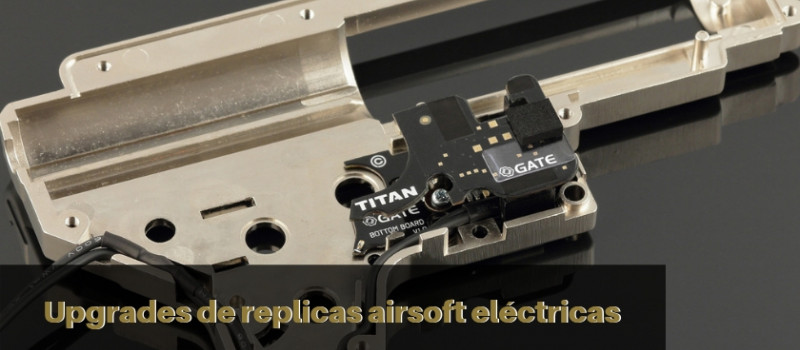 Upgrades de replicas airsoft eléctricas