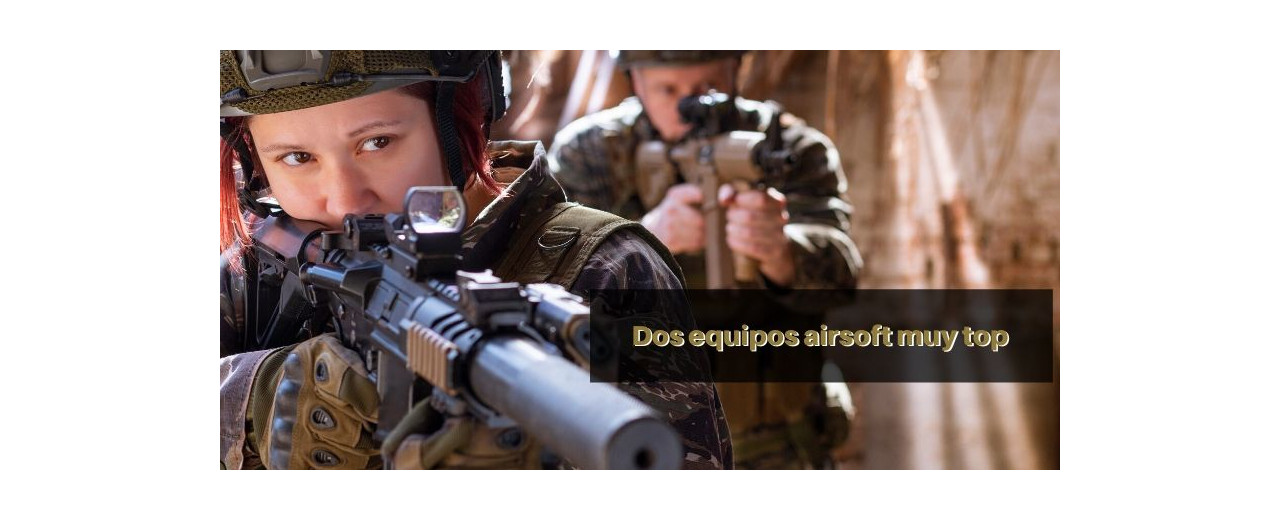 Dos equipos airsoft muy top